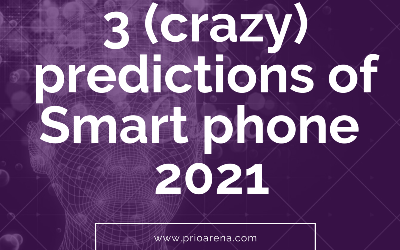 3-crazy-predictions-of-Smart-phone-future-2021
