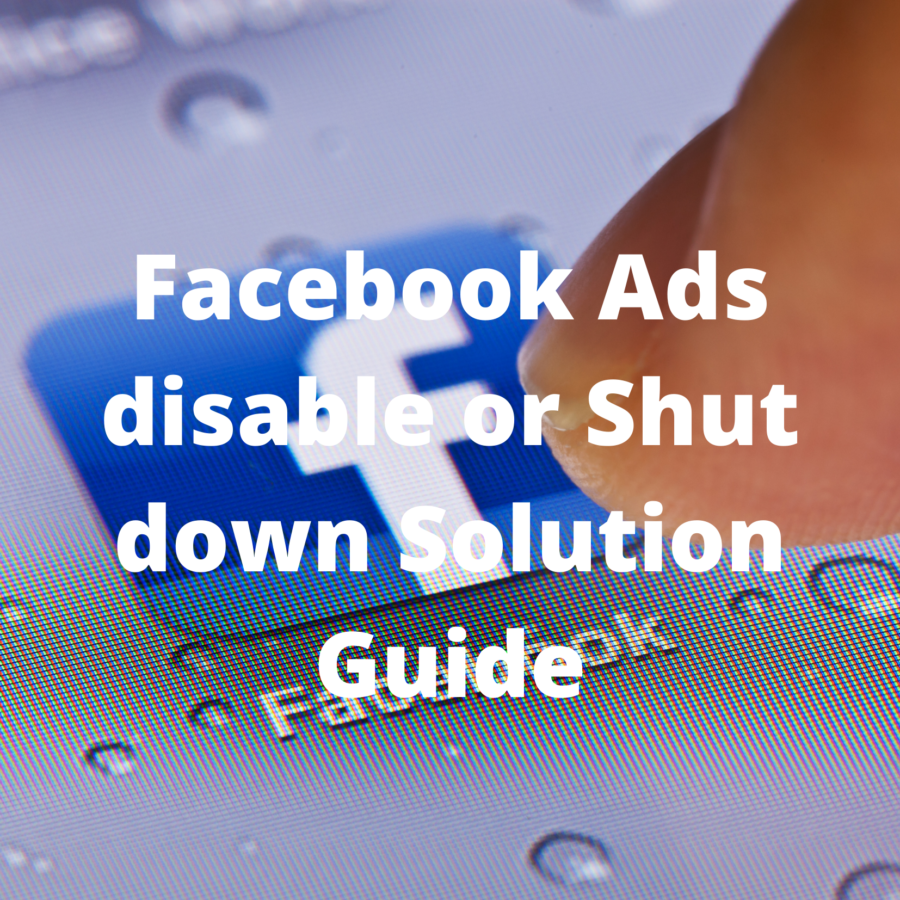 Facebook-Ads-disable-or-Shut-down-Solution-Guide